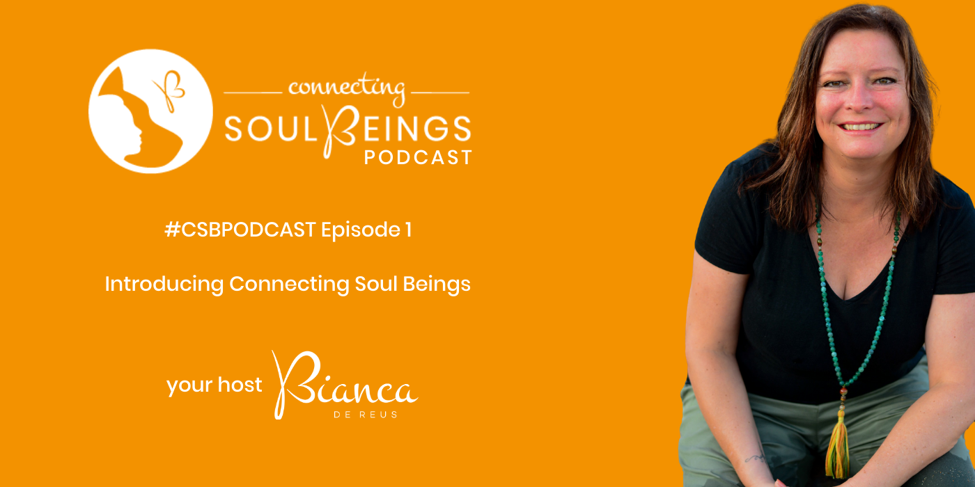 Welcome to Connecting Soul Beings Podcast – Episode 1